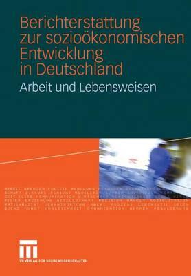 Berichterstattung Zur Sozio konomischen Entwicklung in Deutschland: Arbeit Und Lebensweisen (Hardback)