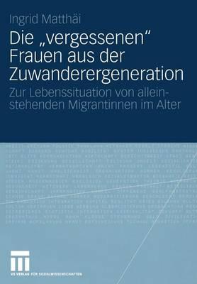 """Die """"vergessenen"""" Frauen Aus Der Zuwanderergeneration: Zur Lebenssituation Von Alleinstehenden Migrantinnen Im Alter (Paperback)"""