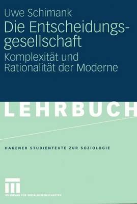 Die Entscheidungsgesellschaft - Studientexte Zur Soziologie (Paperback)
