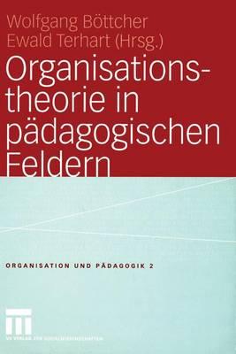 Organisationstheorie in Padagogischen Feldern - Organisation und Padagogik 2 (Paperback)
