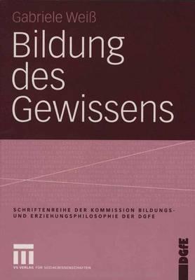 Bildung des Gewissens - Schriftenreihe Der Kommission Bildungs- Und Erziehungsphilosophie Der Dgfe (Paperback)