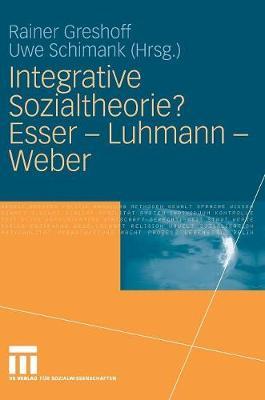 Integrative Sozialtheorie? Esser - Luhmann - Weber (Hardback)
