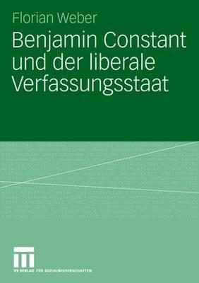Benjamin Constant und der Liberale Verfassungsstaat (Paperback)