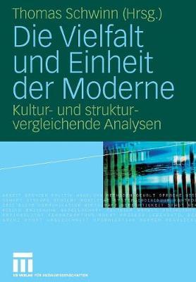Die Vielfalt Und Einheit Der Moderne: Kultur- Und Strukturvergleichende Analysen (Paperback)