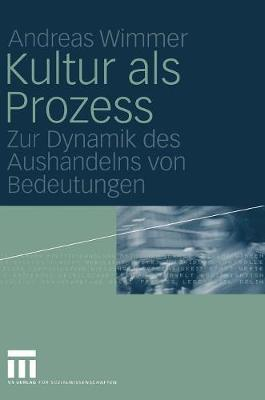 Kultur ALS Prozess: Zur Dynamik Des Aushandelns Von Bedeutungen (Hardback)