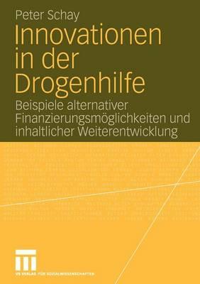 Innovationen in Der Drogenhilfe: Beispiele Alternativer Finanzierungsm�glichkeiten Und Inhaltlicher Weiterentwicklung (Paperback)