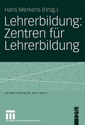 Lehrerbildung: Zentren fur Lehrerbildung - Schriften der Dgfe (Paperback)