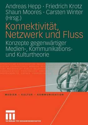 Konnektivit�t, Netzwerk Und Fluss: Konzepte Gegenw�rtiger Medien-, Kommunikations- Und Kulturtheorie - Medien - Kultur - Kommunikation (Paperback)