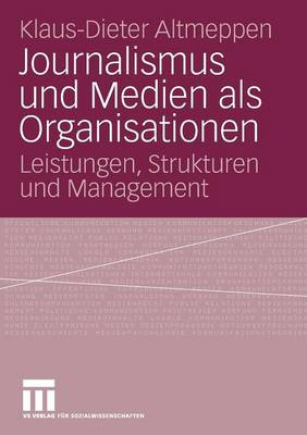 Journalismus Und Medien ALS Organisationen: Leistungen, Strukturen Und Management (Paperback)