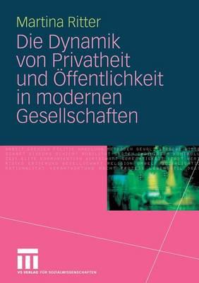 Die Dynamik Von Privatheit Und �ffentlichkeit in Modernen Gesellschaften (Paperback)