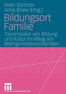 Bildungsort Familie: Transmission Von Bildung Und Kultur Im Alltag Von Mehrgenerationenfamilien (Paperback)