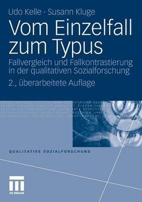 Vom Einzelfall Zum Typus: Fallvergleich Und Fallkontrastierung in Der Qualitativen Sozialforschung - Qualitative Sozialforschung (Paperback)