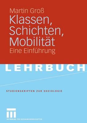 Klassen, Schichten, Mobilitat: Eine Einfuhrung - Studienskripten Zur Soziologie (Paperback)