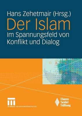 Der Islam: Im Spannungsfeld Von Konflikt Und Dialog (Paperback)