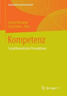 Kompetenz: Sozialtheoretische Perspektiven - Organisation Und Gesellschaft (Paperback)