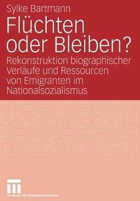 Fl chten Oder Bleiben?: Rekonstruktion Biographischer Verl ufe Und Ressourcen Von Emigranten Im Nationalsozialismus (Paperback)
