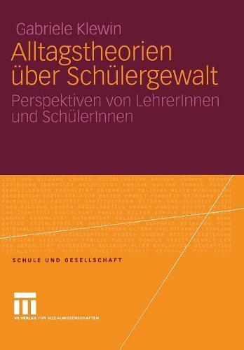 Alltagstheorien ber Sch lergewalt: Perspektiven Von Lehrerinnen Und Sch lerinnen - Schule Und Gesellschaft 36 (Paperback)