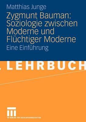 Zygmunt Bauman: Soziologie Zwischen Moderne Und FL chtiger Moderne: Eine Einf hrung (Paperback)