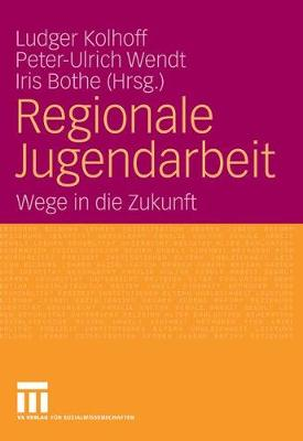 Regionale Jugendarbeit: Wege in Die Zukunft (Paperback)