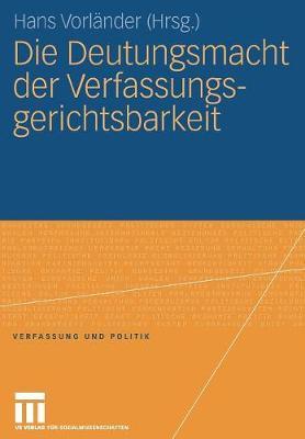 Die Deutungsmacht Der Verfassungsgerichtsbarkeit - Verfassung Und Politik (Paperback)