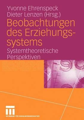Beobachtungen Des Erziehungssystems: Systemtheoretische Perspektiven (Paperback)
