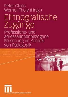 Ethnografische Zug�nge: Professions- Und Adressatinnenbezogene Forschung Im Kontext Von P�dagogik (Paperback)