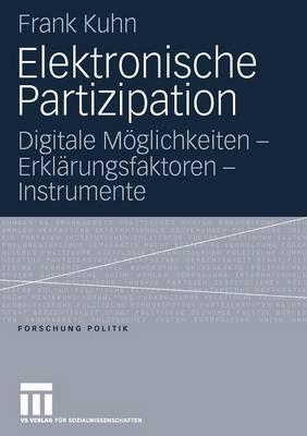 Elektronische Partizipation: Digitale M glichkeiten - Erkl rungsfaktoren - Instrumente - Forschung Politik (Paperback)