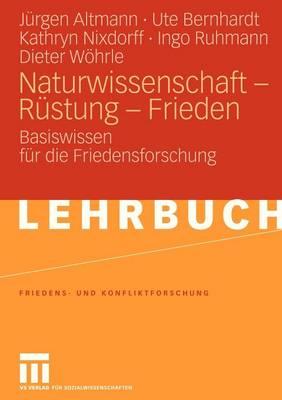 Naturwissenschaft - Rustung - Frieden: Basiswissen Fur Die Friedensforschung - Friedens- Und Konfliktforschung 9 (Paperback)