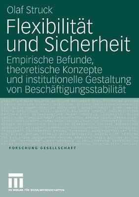 Flexibilit t Und Sicherheit: Empirische Befunde, Theoretische Konzepte Und Institutionelle Gestaltung Von Besch ftigungsstabilit t - Forschung Gesellschaft (Paperback)