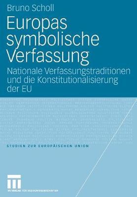 Europas Symbolische Verfassung: Nationale Verfassungstraditionen Und Die Konstitutionalisierung Der Eu - Studien Zur Europ Ischen Union 5 (Paperback)