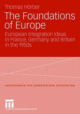The Foundations of Europe - Forschungen Zur Europaischen Integration 19 (Paperback)