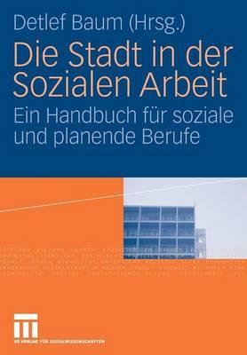 Die Stadt in Der Sozialen Arbeit: Ein Handbuch F�r Soziale Und Planende Berufe (Paperback)