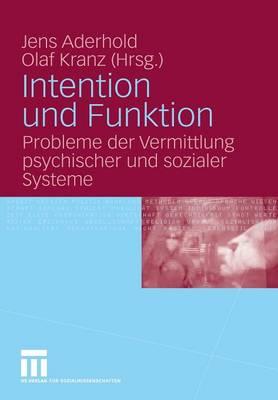 Intention Und Funktion: Probleme Der Vermittlung Psychischer Und Sozialer Systeme (Paperback)