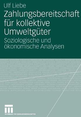 Zahlungsbereitschaft F r Kollektive Umweltg ter: Soziologische Und  konomische Analysen (Paperback)