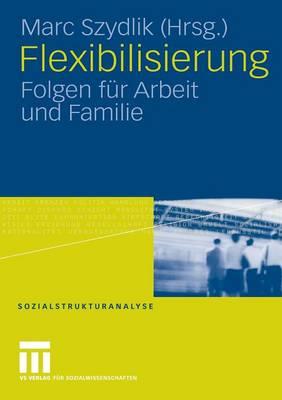 Flexibilisierung: Folgen F�r Arbeit Und Familie - Sozialstrukturanalyse (Paperback)