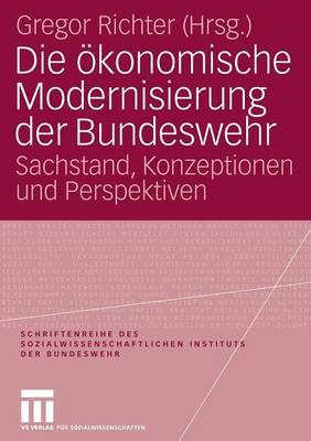 Die OEkonomische Modernisierung Der Bundeswehr: Sachstand, Konzeptionen Und Perspektiven - Schriftenreihe Des Sozialwissenschaftlichen Instituts Der Bu 4 (Paperback)