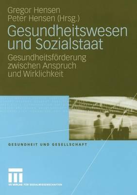 Gesundheitswesen Und Sozialstaat: Gesundheitsf�rderung Zwischen Anspruch Und Wirklichkeit - Gesundheit Und Gesellschaft 2 (Paperback)