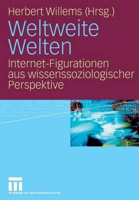 Weltweite Welten: Internet-Figurationen Aus Wissenssoziologischer Perspektive (Paperback)