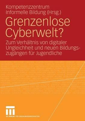 Grenzenlose Cyberwelt?: Zum Verh�ltnis Digitaler Ungleichheit Und Neuen Bildungszug�ngen F�r Jugendliche (Paperback)