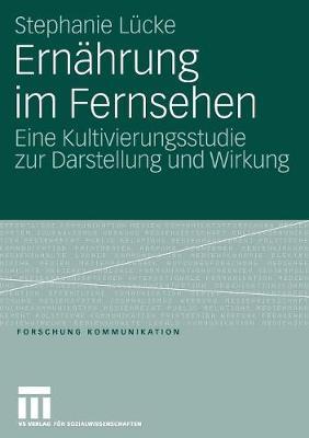 Ernahrung Im Fernsehen: Eine Kultivierungsstudie Zur Darstellung Und Wirkung - Forschung Kommunikation (Paperback)
