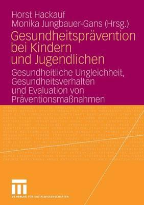 Gesundheitspravention Bei Kindern Und Jugendlichen: Gesundheitliche Ungleichheit, Gesundheitsverhalten Und Evaluation Von PRaventionsmassnahmen (Paperback)