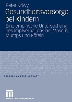 Gesundheitsvorsorge Bei Kindern: Eine Empirische Untersuchung Des Impfverhaltens Bei Masern, Mumps Und R teln - Forschung Gesellschaft (Paperback)