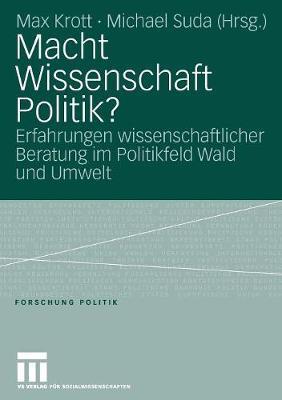 Macht Wissenschaft Politik?: Aspekte Wissenschaftlicher Beratung Im Politikfeld Wald Und Umwelt - Forschung Politik (Paperback)