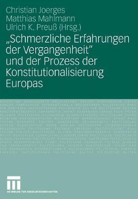 """""""schmerzliche Erfahrungen Der Vergangenheit"""" Und Der Prozess Der Konstitutionalisierung Europas (Paperback)"""