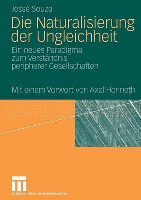 Die Naturalisierung Der Ungleichheit: Ein Neues Paradigma Zum Verst�ndnis Peripherer Gesellschaften (Paperback)