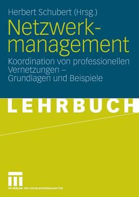 Netzwerkmanagement: Koordination Von Professionellen Vernetzungen - Grundlagen Und Praxisbeispiele (Paperback)
