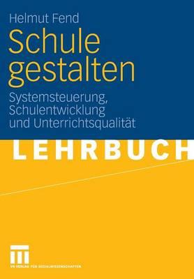 Schule Gestalten: Systemsteuerung, Schulentwicklung Und Unterrichtsqualit t (Paperback)