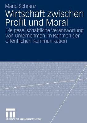 Wirtschaft Zwischen Profit Und Moral: Die Gesellschaftliche Verantwortung Von Unternehmen Im Rahmen Der  ffentlichen Kommunikation (Paperback)