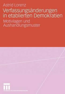 Verfassungs nderungen in Etablierten Demokratien: Motivlagen Und Aushandlungsmuster (Paperback)