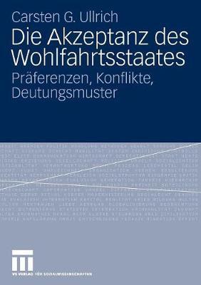 Die Akzeptanz Des Wohlfahrtsstaates: Pr ferenzen, Konflikte, Deutungsmuster (Paperback)